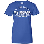 All I Care About Is My Mopar Maybe Three People And Beer