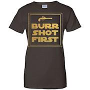 Burr shot first t shirt
