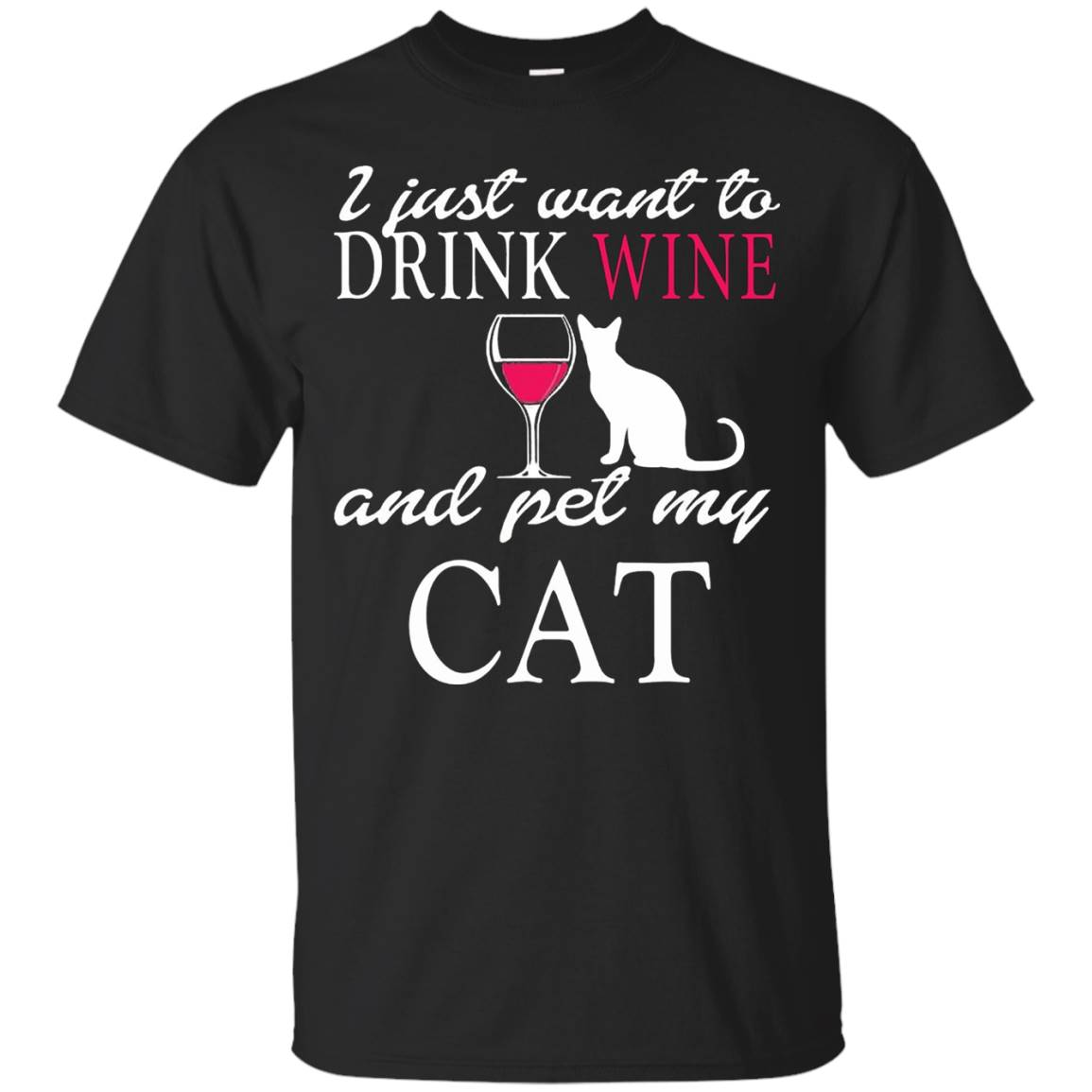 I Just Want To Drink Wine And Pet My Cat T-Shirts