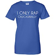 I Only Rap Caucasionally Shirt – Adult Humor Graphic Tee