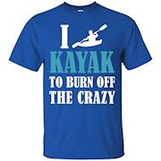 Kayaking shirts – I kayak to burn off the crazy