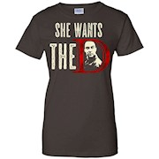 She Wants The D TShirt