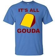 It's All Gouda Cheese Funny T Shirt