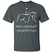 Horse Riding Dressage You Wouldnt Understand T-Shirt