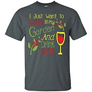 I just want to work in my Garden and Drink Wine T-shirt