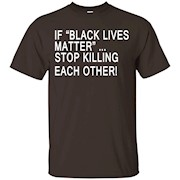 If Black Lives Matter Stop Killing Each Other T Shirt