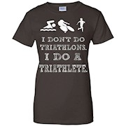 Triathlon shirt – I don't do Triathlons, I do a Triathlete