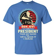 Bon Jovi For President Take My Hand We'Ll Make It I Swear