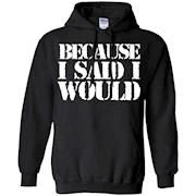 Adult Because I Said I Would T-Shirt