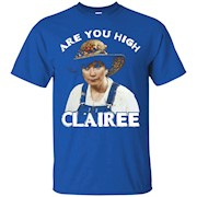 Are You High Clairee Funny Tshirt
