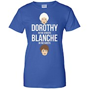 Dorothy in the streets Blanche in the sheets T Shirt
