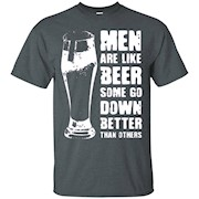 Men are like beer some go down better than others Shirt