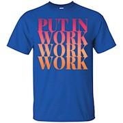 Put in Work Work Work Shirt Motivational Gym Fitness