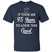 It Took Me 95 Years To Look This Good Funny 95th Birthday Party Gift T-Shirt