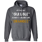 If You Say Gullible Slowly It Sounds Like Oranges T-Shirt