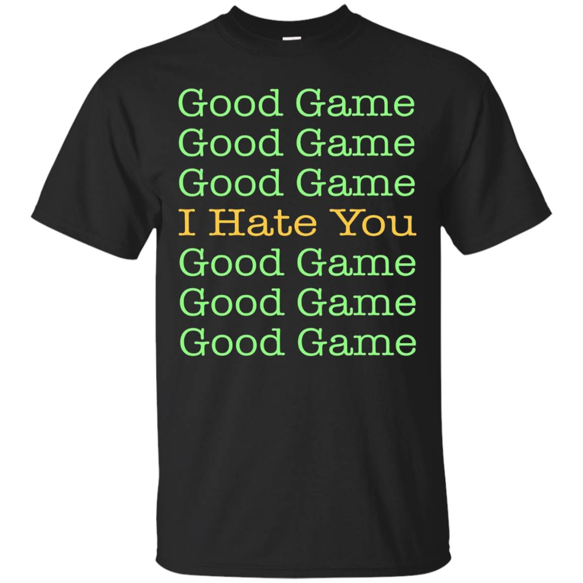 Good Game Good Game I Hate You t-shirt for the Sore Loser