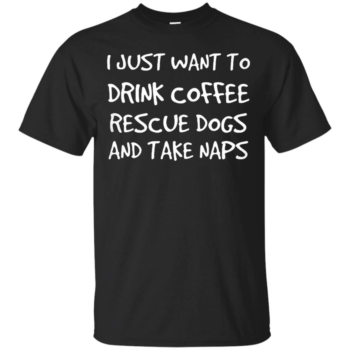 I Just Want To Drink Coffee Rescue Dogs And Take Naps Shirt
