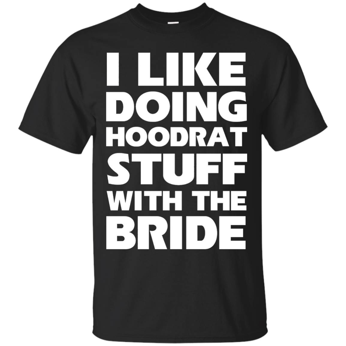 I like doing Hoodrat stuff With The Bride T Shirt