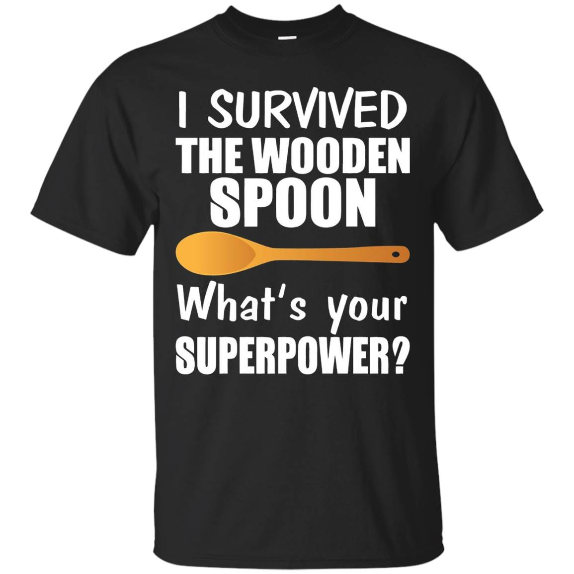 I Survived The Wooden Spoon Whats Your Superpower T-Shirt