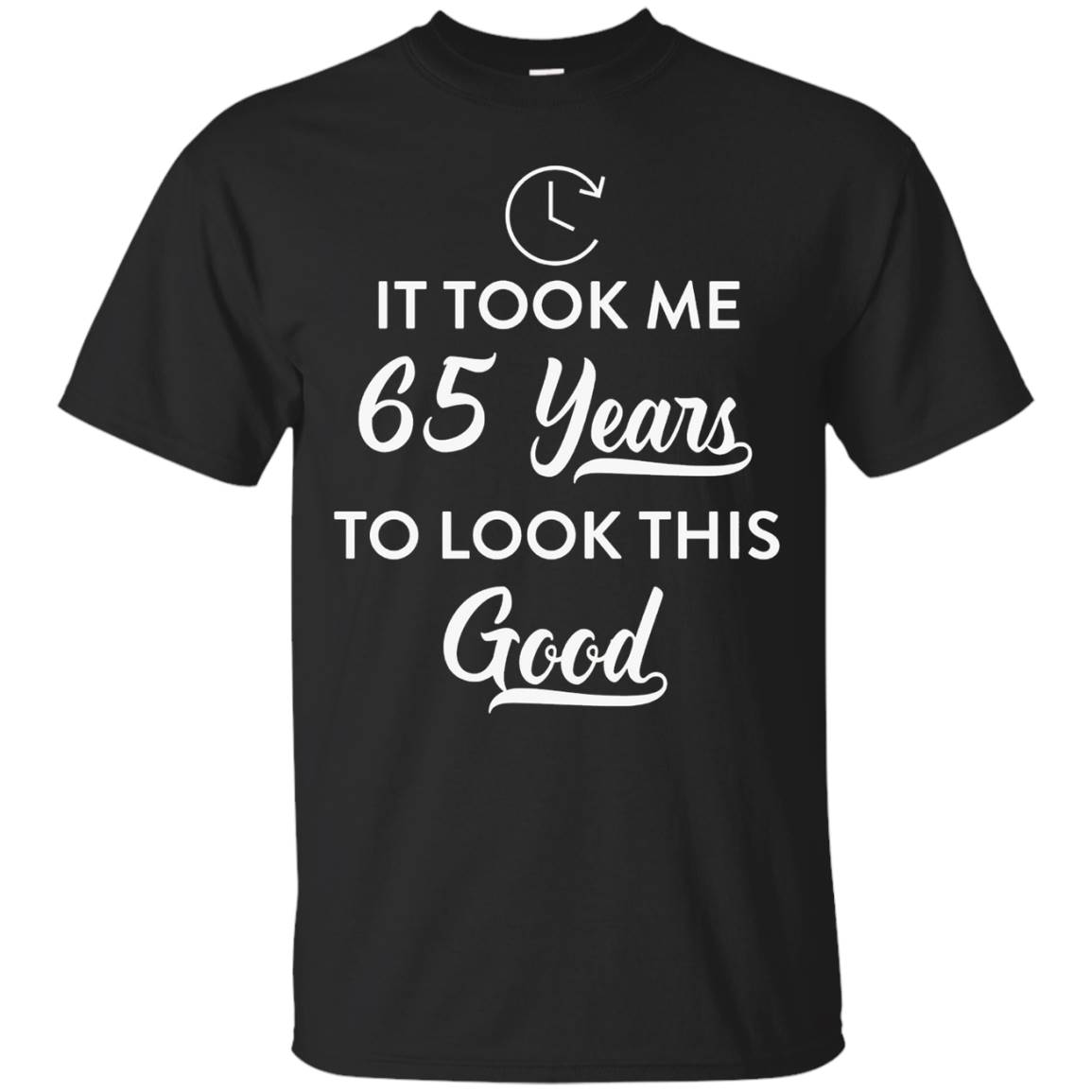It Took Me 65 Years To Look This Good Funny 65th Birthday Party Gift T-Shirt