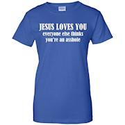 Jesus Loves You Everyone Else Thinks Shirt