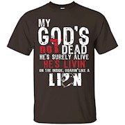My God Is Not Dead He Is Livin' Roarin' Like A Lion T-Shirt