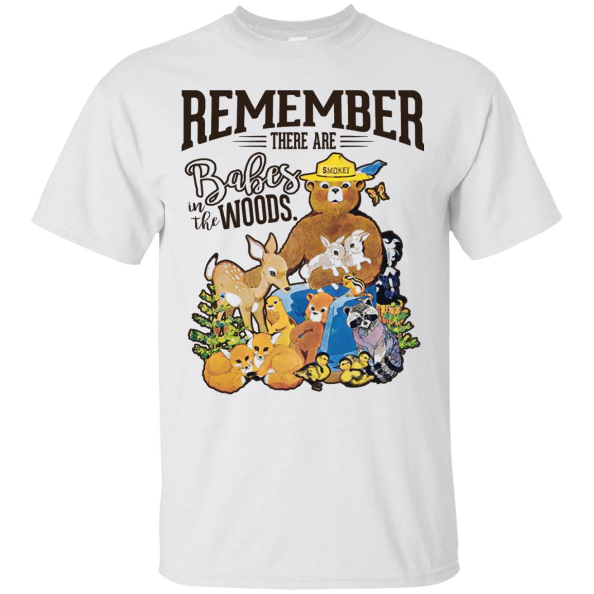 REMEMBER THERE ARE BABES IN THE WOODS Tees Smokey bear
