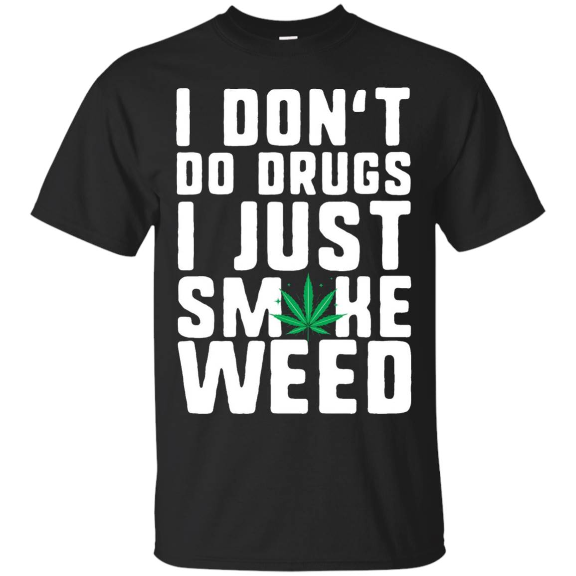 I Don't Do Drugs I Just Smoke Weed T-Shirt