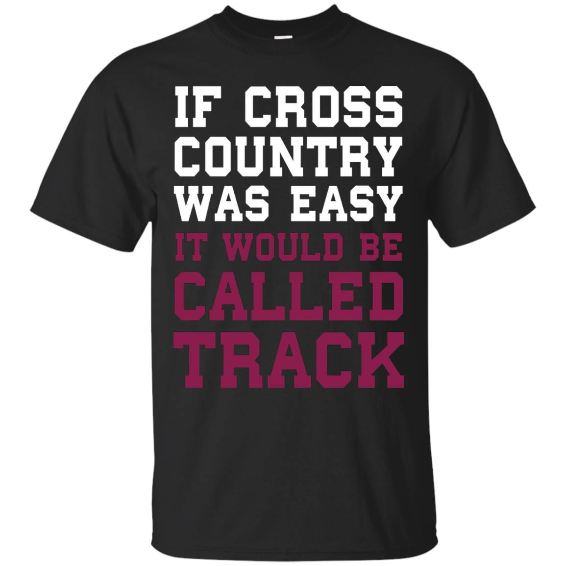 If Cross Country was Easy it Would be Track Funny T-shirt