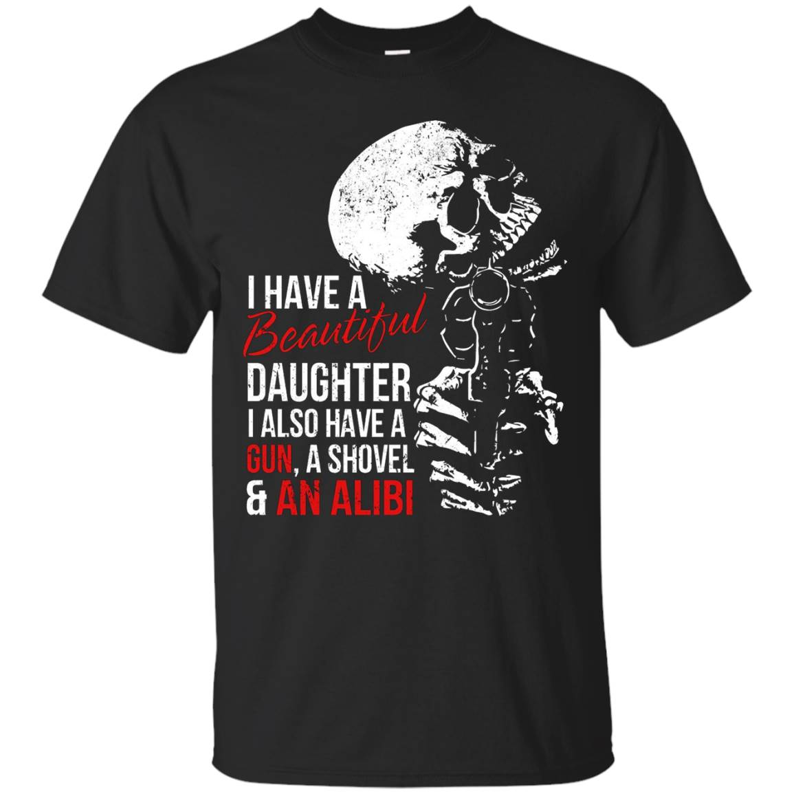 I Have A Beautiful Daughter t-shirt Gun, Shovel And Alibi