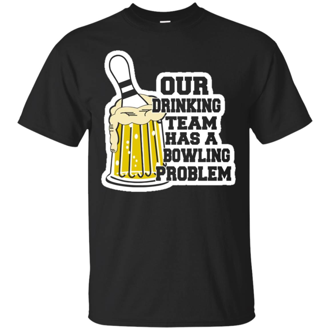 Our Drinking Team Has A Bowling Problem – Funny Beer Tshirt