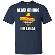 Relax Gringo I'm Legal T Shirt Mexican Immigrant T Shirt