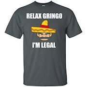 Relax Gringo I'm Legal T Shirt Mexican Immigrant T Shirt