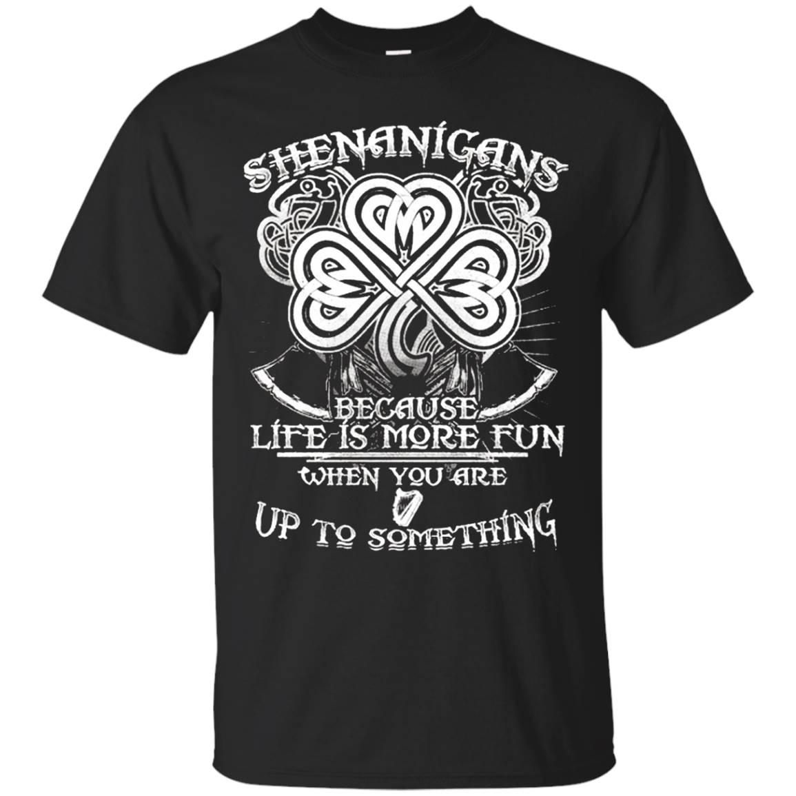 Shenanigans T Shirt – Life is More Fun Up To Something Shirt