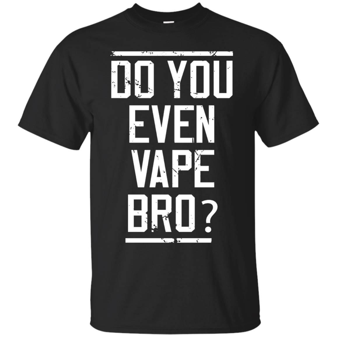 Do You Even Vape Bro T Shirts E Cig Vapor Shirt