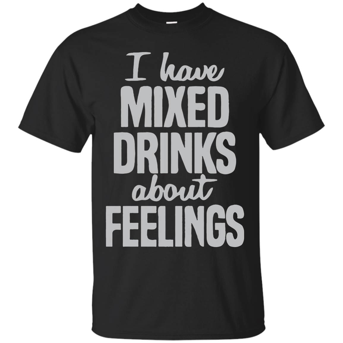 I Have Mixed Drinks About Feelings T shirt