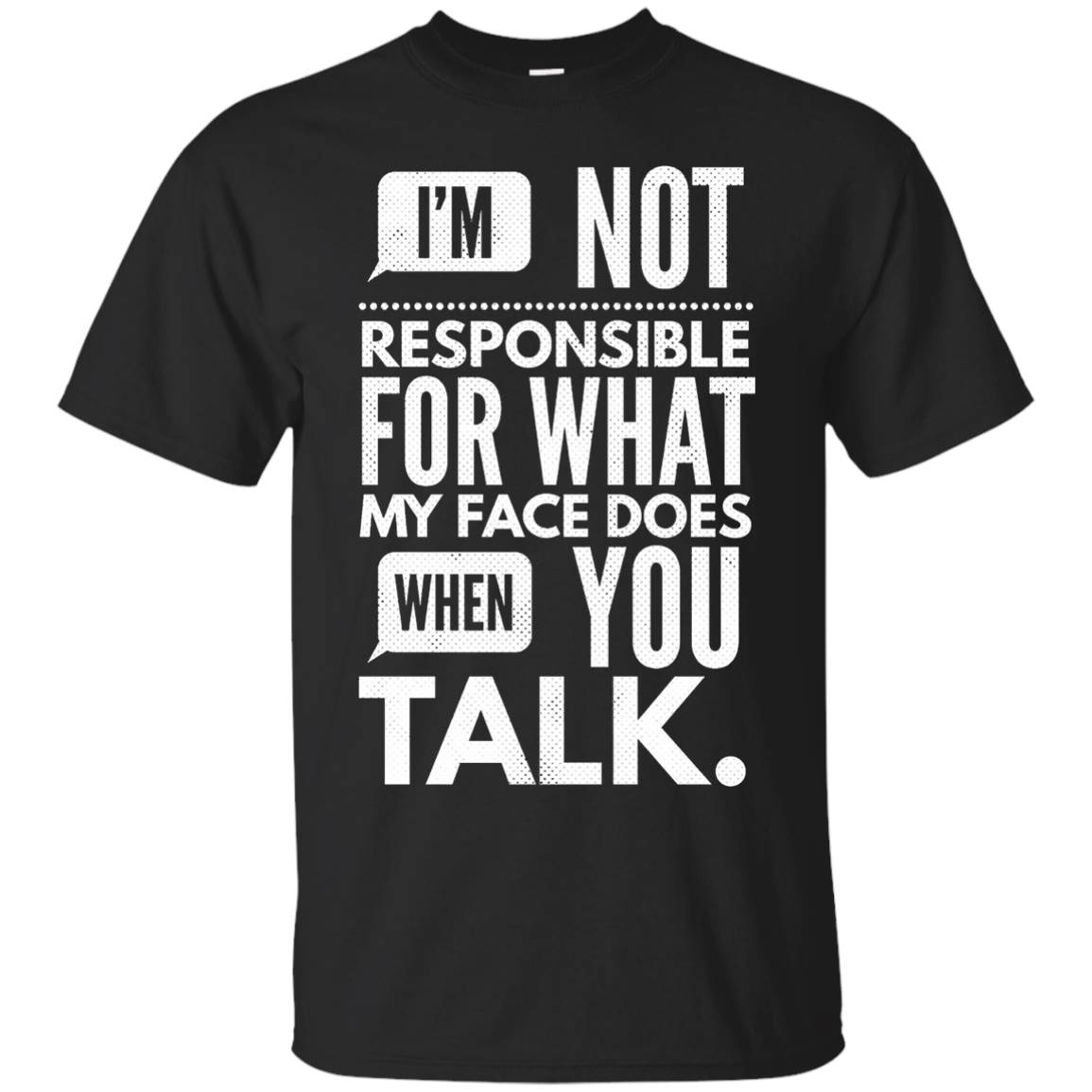 I'm Not Responsible for What Happens to my Face Shirt