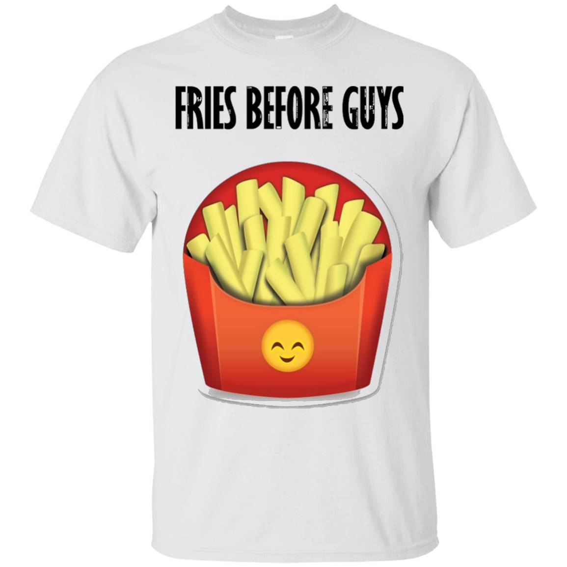 French Fries Emoji Funny T-Shirt for Girls Fries Before Guys