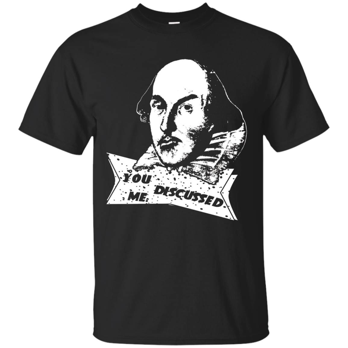 """""""You Discussed Me"""" T-Shirt SHAKESPEARE"""