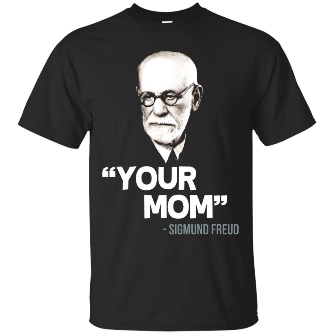 """Your mom."" – Sigmund Freud. Funny Freud Quote on T-Shirt"