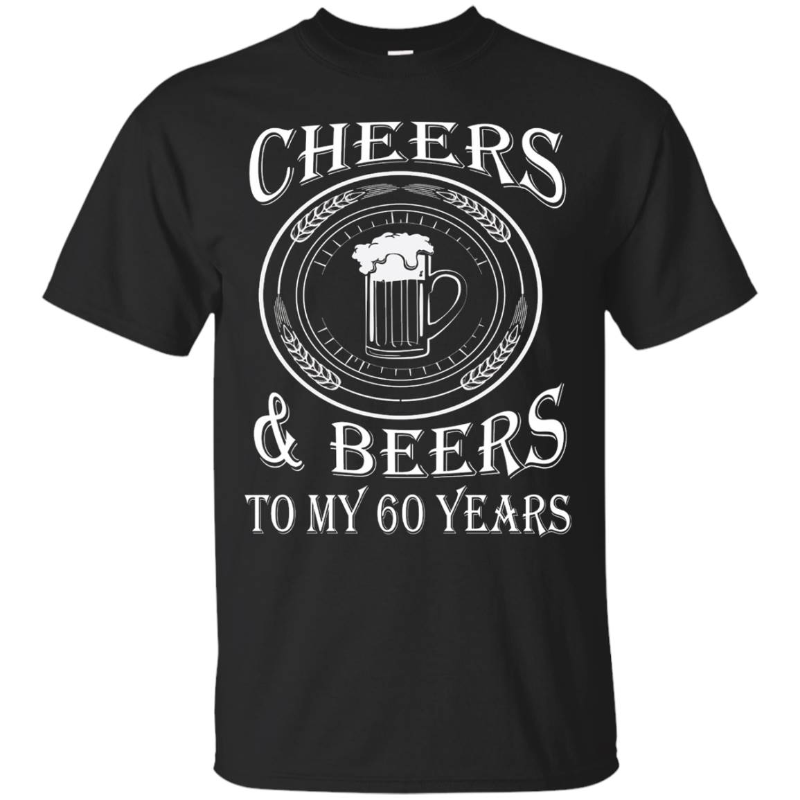 Cheers and Beers to My 60 Years – 60th Birthday Gift T-Shirt