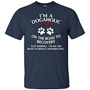 Dogaholic T-shirt Just Kidding. I'm On The Road T-shirt