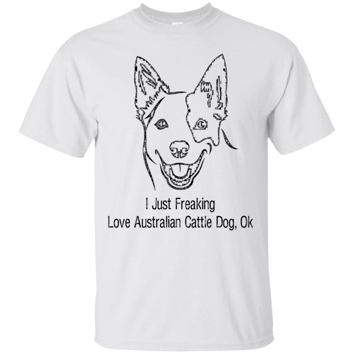 Australian Cattle-Dog T-Shirt I Just Freaking love Austral