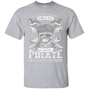 Always Be Yourself Unless You Can Be A Pirate Gift T-Shirt
