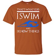 I SWIM AND I KNOW THINGS T-SHIRT Funny Swimming Sports Gift – T-Shirt