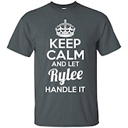 Rylee T-Shirt Keep Calm and Let Rylee Handle It
