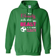 I'm a Beauty In The Streets And a Beast Soccer T-shirt – Hoddie
