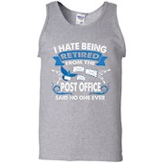 I hate Being Retired From The Post Office Said No One Ever – Tank Top
