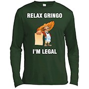 Relax Gringo I'm Legal Mexican, Latino, Spanish T-Shirt – Long Sleeve Tee