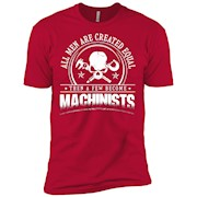 All men created equal few become machinist shirt – T-Shirt